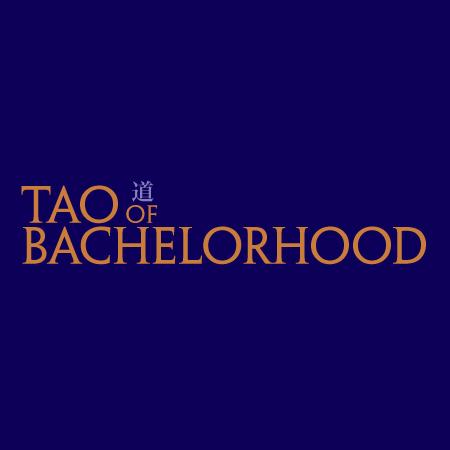 Tao of Bachelorhood | Men's Lifestyle